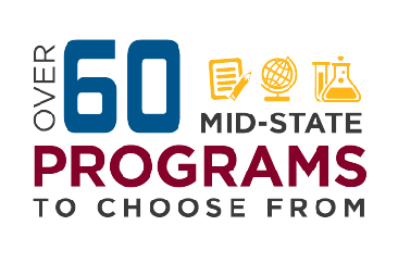 Over 60 Mid-state programs to choose from.